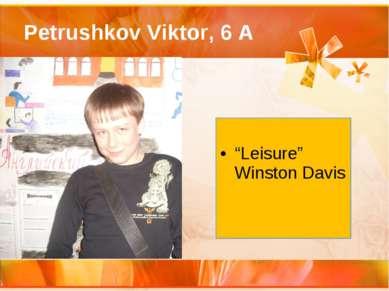 "Petrushkov Viktor, 6 A ""Leisure"" Winston Davis"