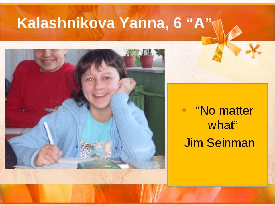 "Kalashnikova Yanna, 6 ""A"" ""No matter what"" Jim Seinman"