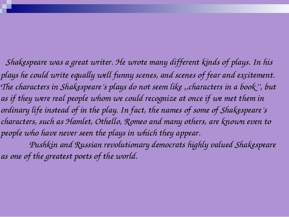 Shakespeare was a great writer. He wrote many different kinds of plays. In hi...