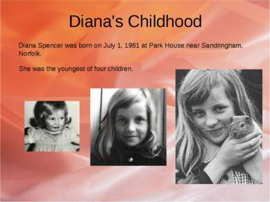 Diana's Childhood Diana Spencer was born on July 1, 1961 at Park House near S...
