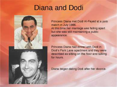 Diana and Dodi Princess Diana met Dodi Al-Fayed at a polo match in July 1986....
