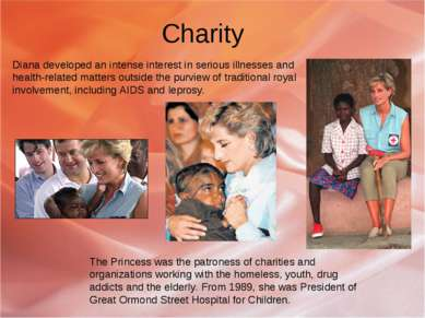Charity Diana developed an intense interest in serious illnesses and health-r...