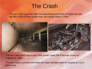 The Crash The car crash occurred after Princess Diana and Dodi Al Fayed had l...