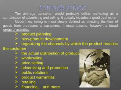 The average consumer would probably define marketing as a combination of adve...