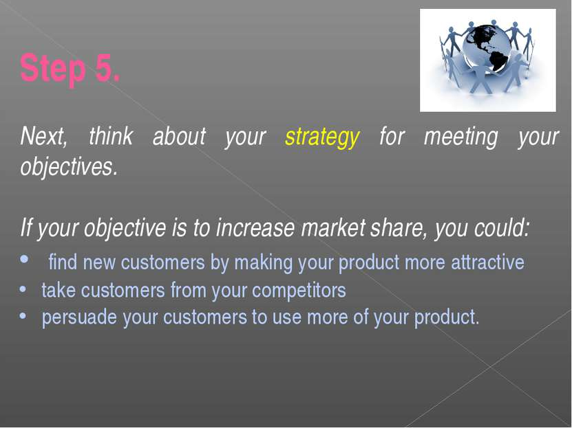 Step 5. Next, think about your strategy for meeting your objectives. If your ...