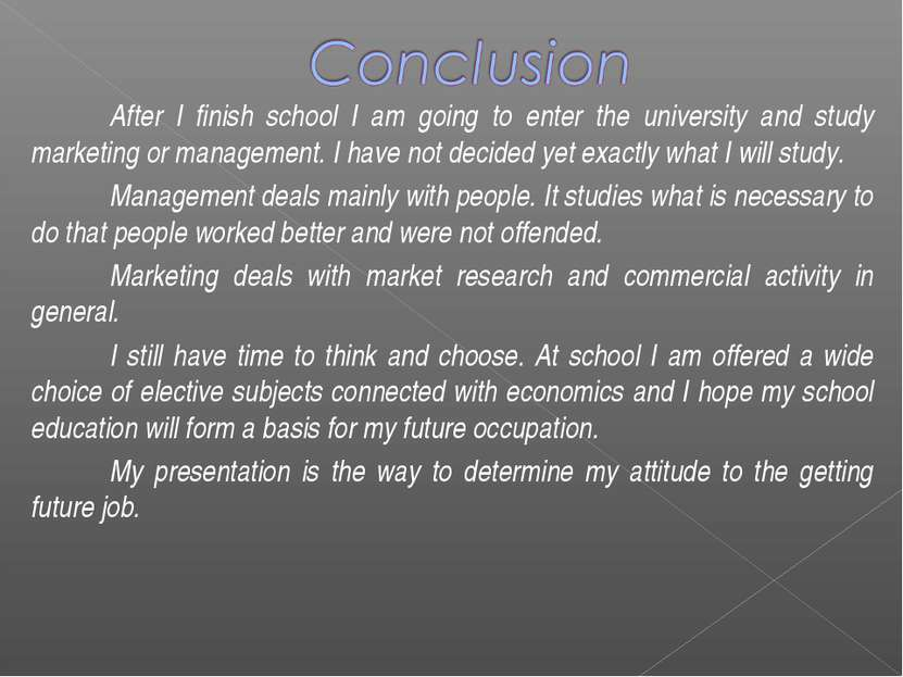 After I finish school I am going to enter the university and study marketing ...
