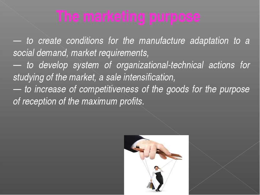 — to create conditions for the manufacture adaptation to a social demand, mar...