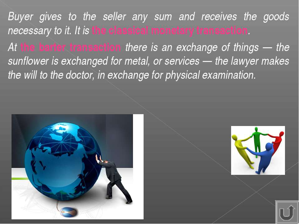 Buyer gives to the seller any sum and receives the goods necessary to it. It ...