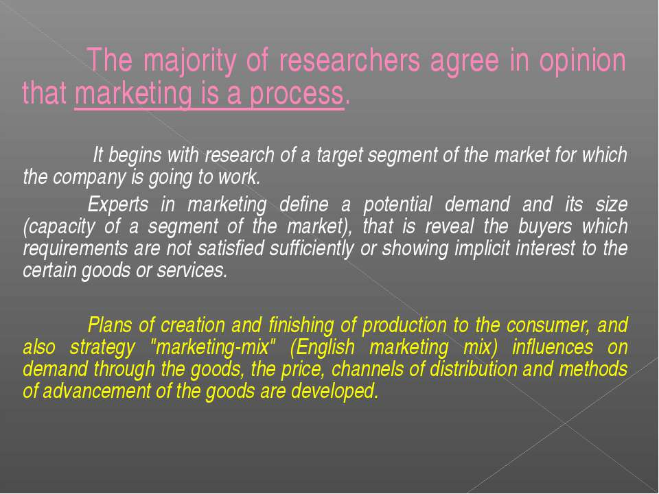 The majority of researchers agree in opinion that marketing is a process. It ...