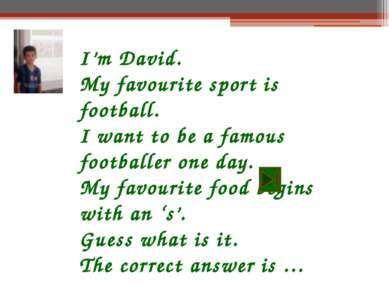 I'm David. My favourite sport is football. I want to be a famous footballer o...