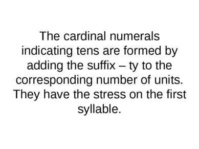 The cardinal numerals indicating tens are formed by adding the suffix – ty to...