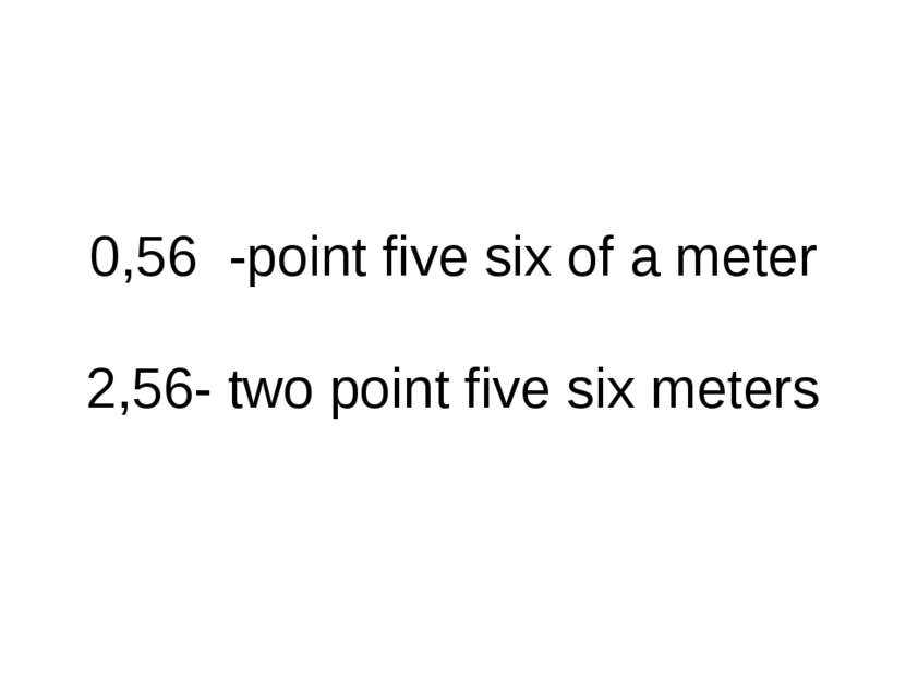 0,56 -point five six of a meter 2,56- two point five six meters