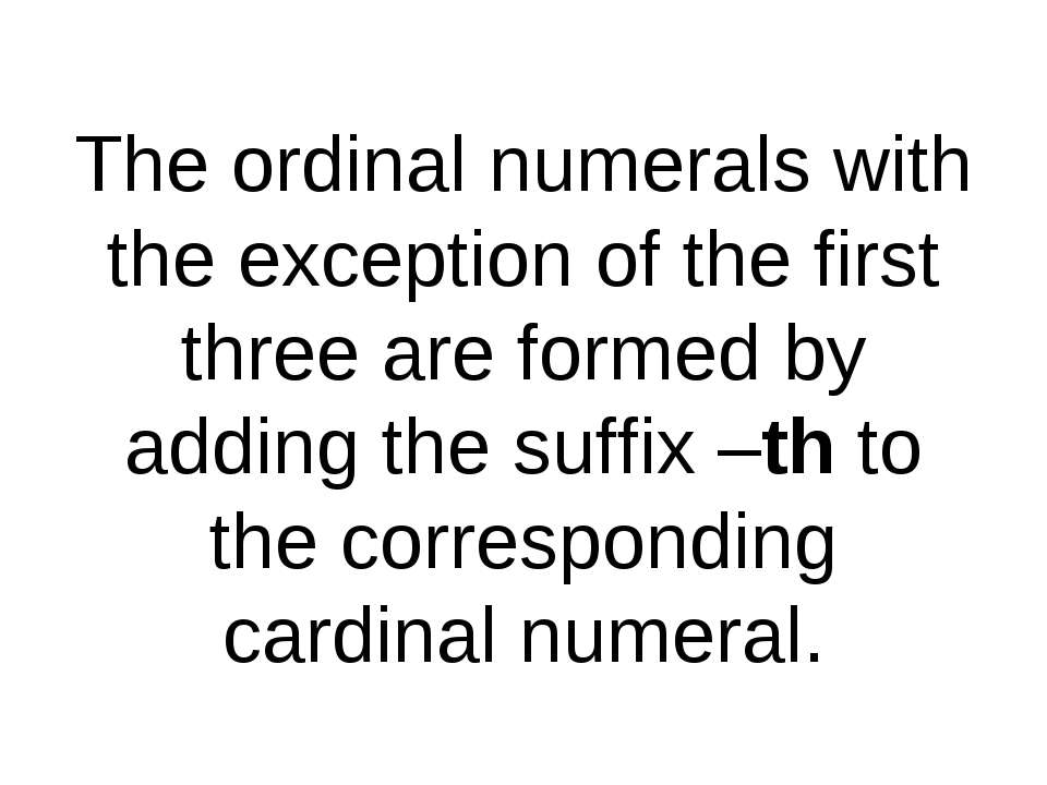 The ordinal numerals with the exception of the first three are formed by addi...