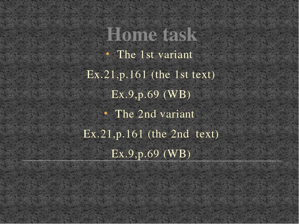 Home task The 1st variant Ex.21,p.161 (the 1st text) Ex.9,p.69 (WB) The 2nd v...