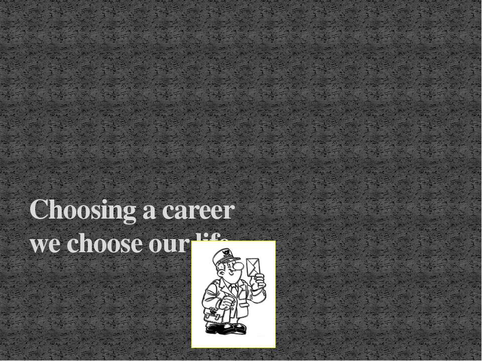 Choosing a career we choose our life