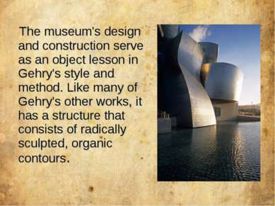 The museum's design and construction serve as an object lesson in Gehry's sty...