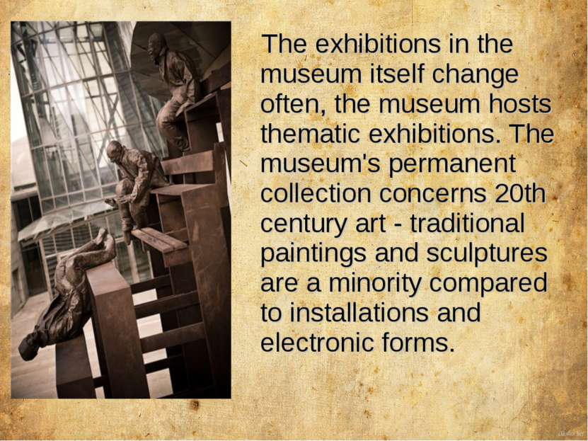 The exhibitions in the museum itself change often, the museum hosts thematic ...