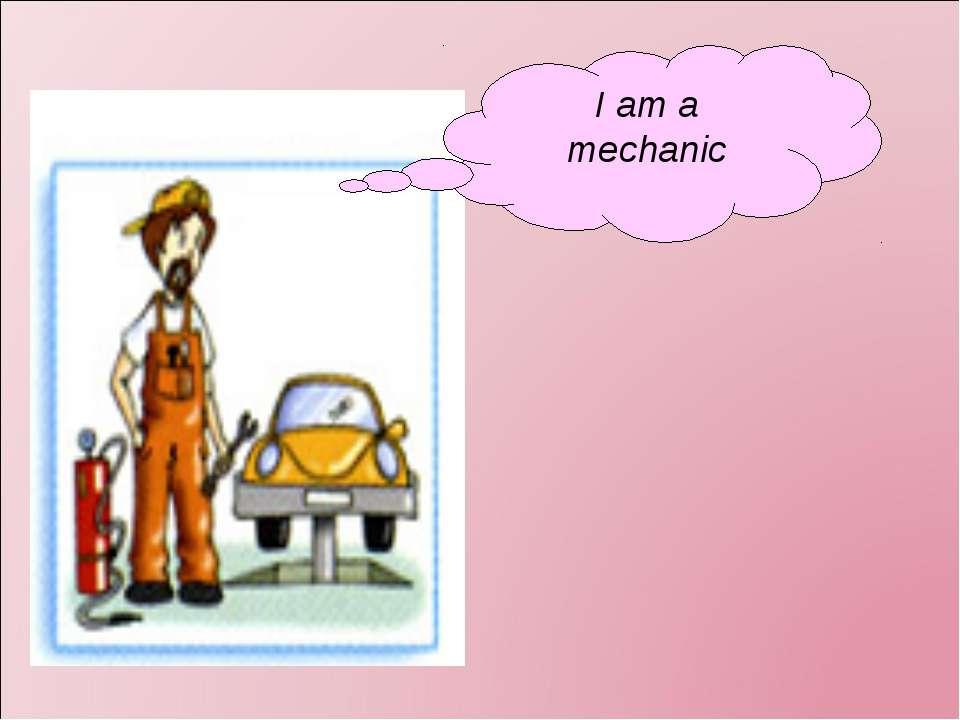 I am a mechanic