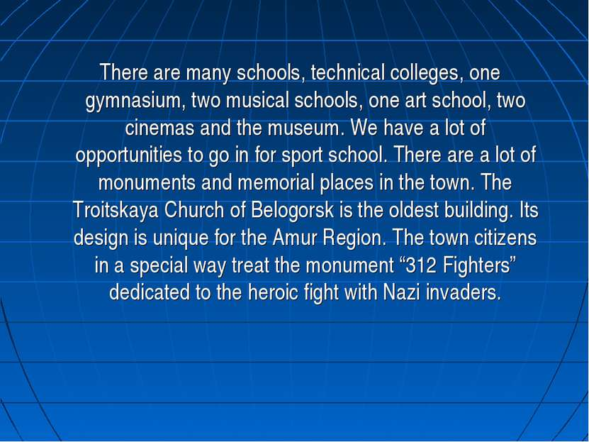 There are many schools, technical colleges, one gymnasium, two musical school...