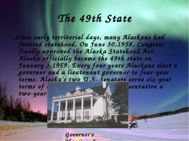 The 49th State Since early territorial days, many Alaskans had favored stateh...