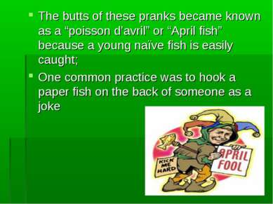 "The butts of these pranks became known as a ""poisson d'avril"" or ""April fish""..."