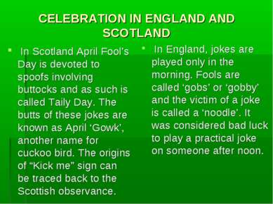 CELEBRATION IN ENGLAND AND SCOTLAND In Scotland April Fool's Day is devoted t...