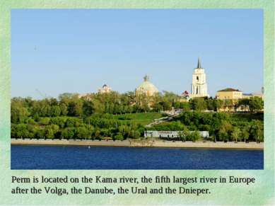 Perm is located on the Kama river, the fifth largest river in Europe after th...