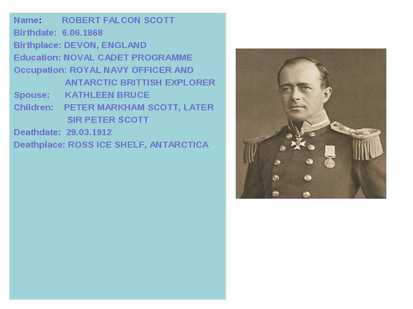 Name: ROBERT FALСON SCOTT Birthdate: 6.06.1868 Birthplace: DEVON, ENGLAND Edu...