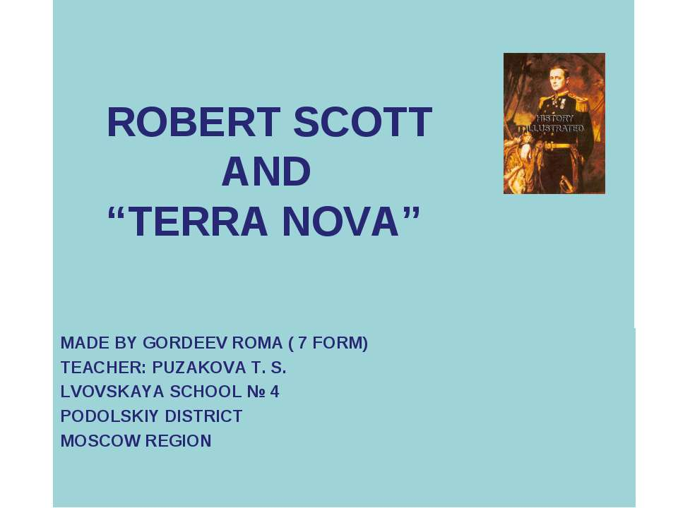 "ROBERT SCOTT AND ""TERRA NOVA"" MADE BY GORDEEV ROMA ( 7 FORM) TEACHER: PUZAKOV..."