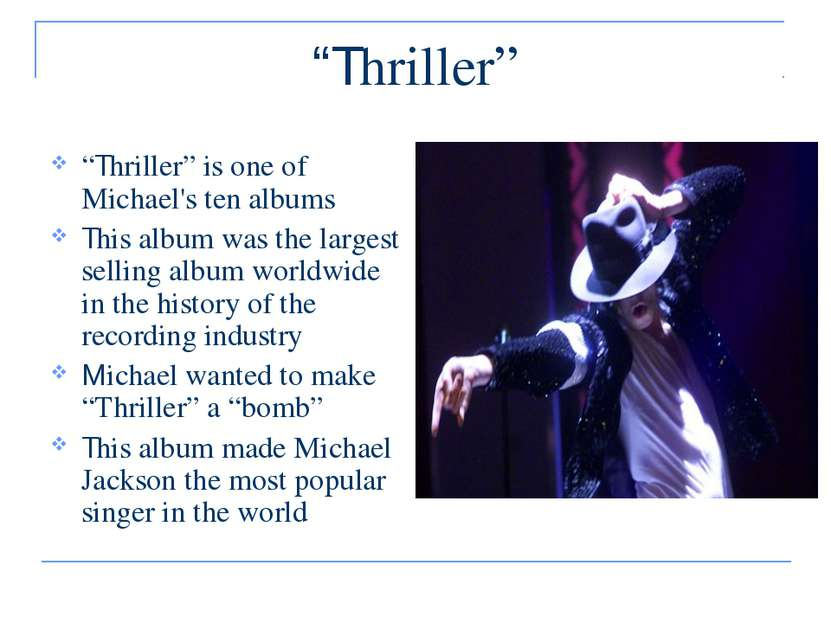 """""""Thriller"""" """"Thriller"""" is one of Michael's ten albums This album was the large..."""
