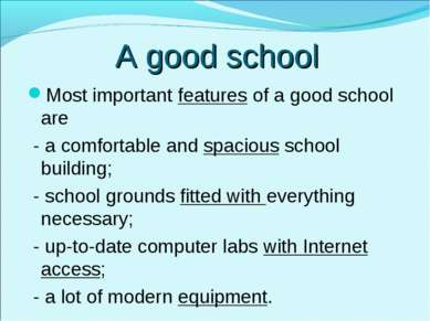 A good school Most important features of a good school are - a comfortable an...
