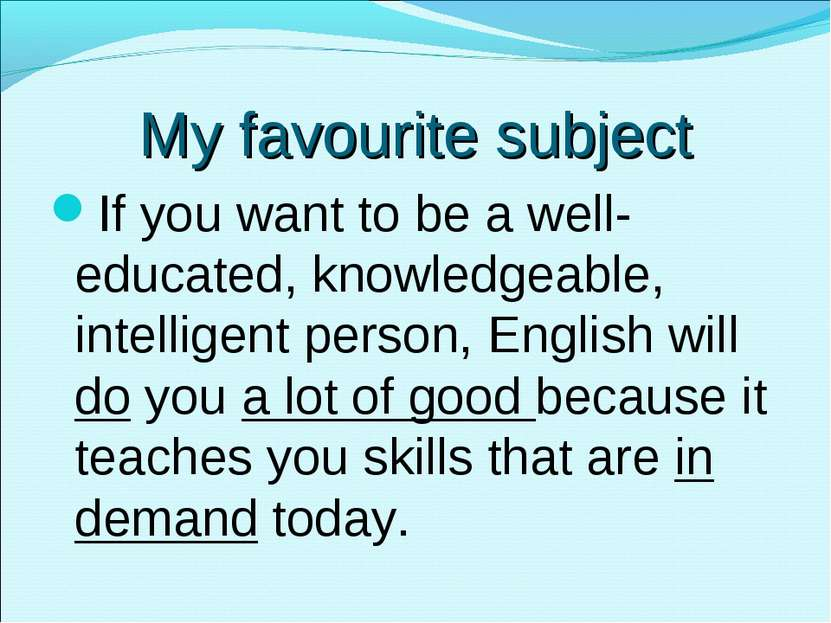 My favourite subject If you want to be a well-educated, knowledgeable, intell...