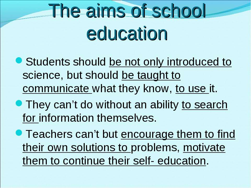 The aims of school education Students should be not only introduced to scienc...