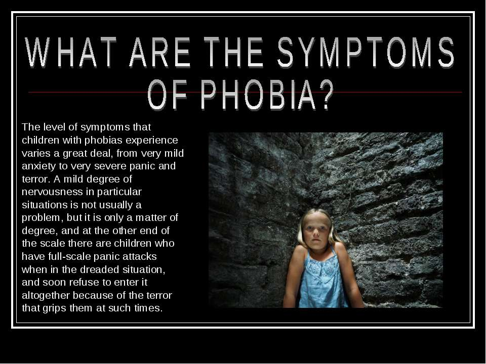 The level of symptoms that children with phobias experience varies a great de...