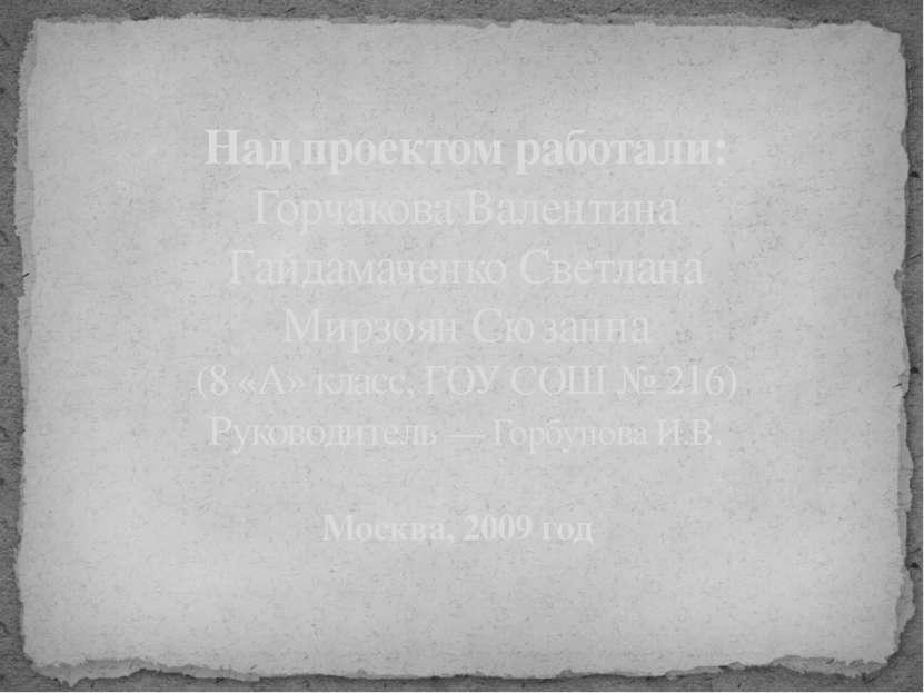 Над проектом работали: Горчакова Валентина Гайдамаченко Светлана Мирзоян Сюза...