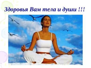 Здоровья Вам тела и души !!!
