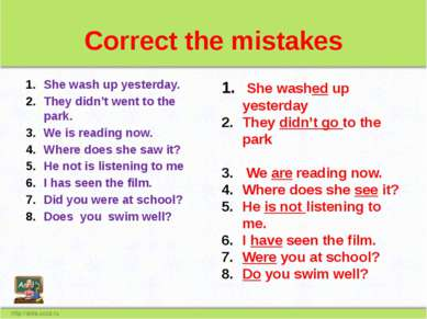 Correct the mistakes She wash up yesterday. They didn't went to the park. We ...
