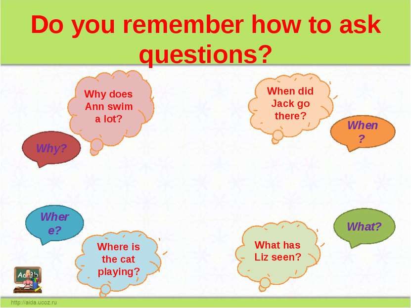 Do you remember how to ask questions? When? What? Why? Where? Why does Ann sw...