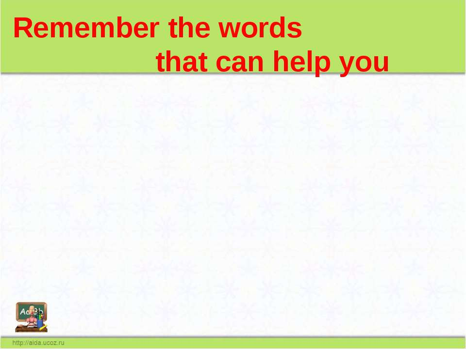 Remember the words that can help you