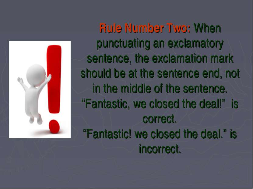 Rule Number Two: When punctuating an exclamatory sentence, the exclamation ma...