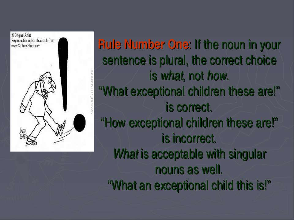 Rule Number One: If the noun in your sentence is plural, the correct choice i...
