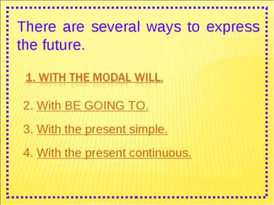 There are several ways to express the future. 2. With BE GOING TO. 3. With th...