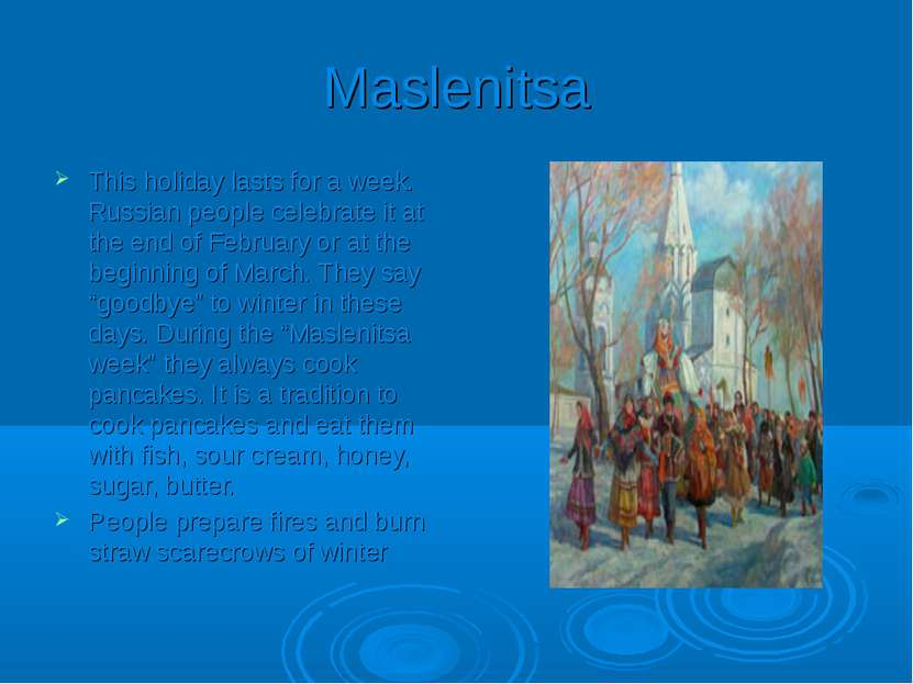 Maslenitsa This holiday lasts for a week. Russian people celebrate it at the ...