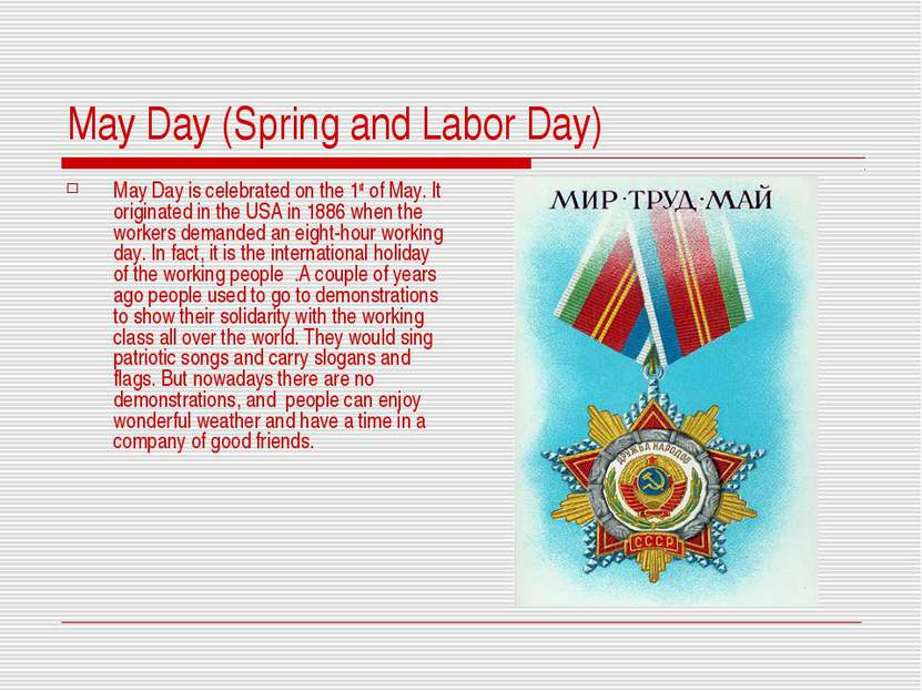 May Day (Spring and Labor Day) May Day is celebrated on the 1st of May. It or...