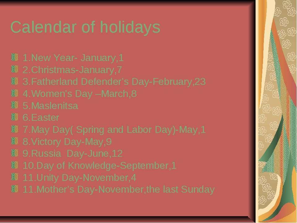Calendar of holidays 1.New Year- January,1 2.Christmas-January,7 3.Fatherland...