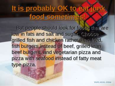 It is probably OK to eat junk food sometimes! But people should look for food...