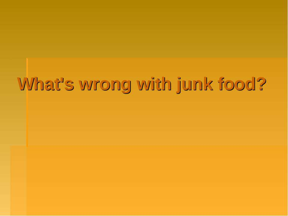 What's wrong with junk food?