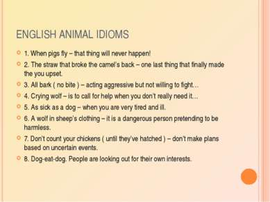 ENGLISH ANIMAL IDIOMS 1. When pigs fly – that thing will never happen! 2. The...