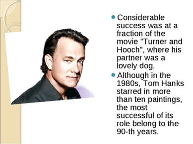 "Considerable success was at a fraction of the movie ""Turner and Hooch"", where..."