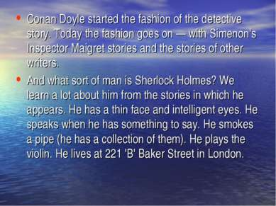 Conan Doyle started the fashion of the detective story. Today the fashion goe...